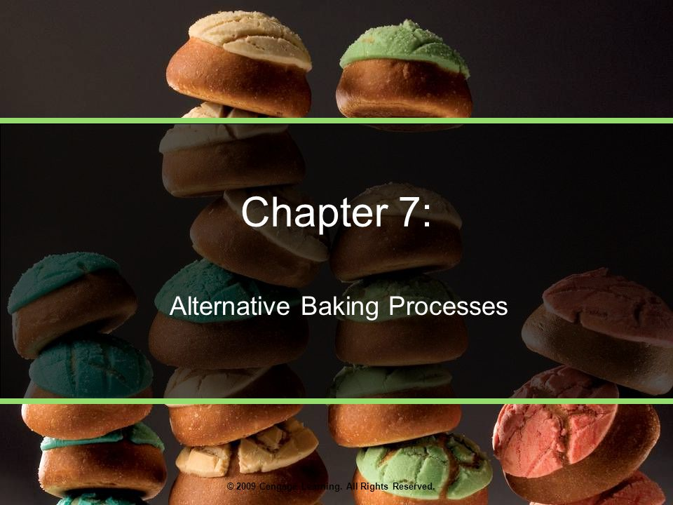 © 2009 Cengage Learning. All Rights Reserved. Chapter 7: Alternative Baking Processes