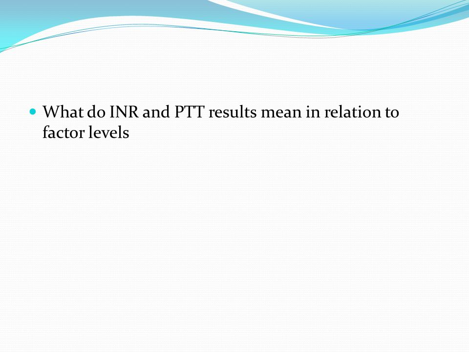 What do INR and PTT results mean in relation to factor levels