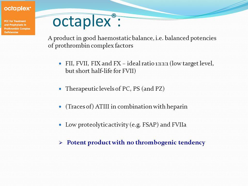 octaplex ® : A product in good haemostatic balance, i.e.