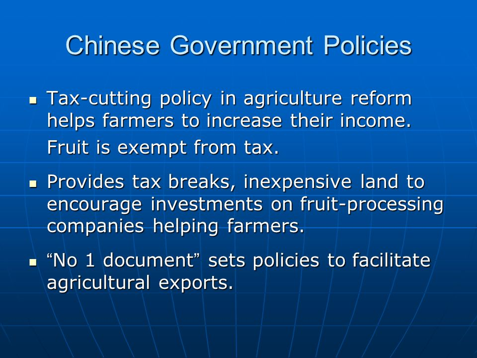 Chinese Government Policies Tax-cutting policy in agriculture reform helps farmers to increase their income.