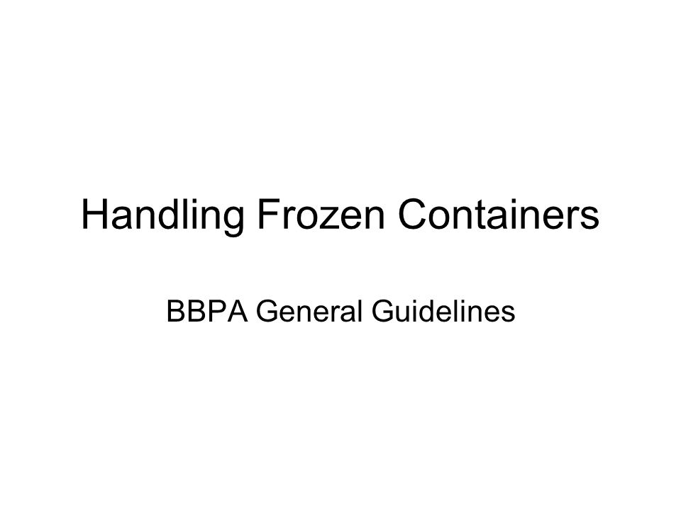 Handling Frozen Containers BBPA General Guidelines