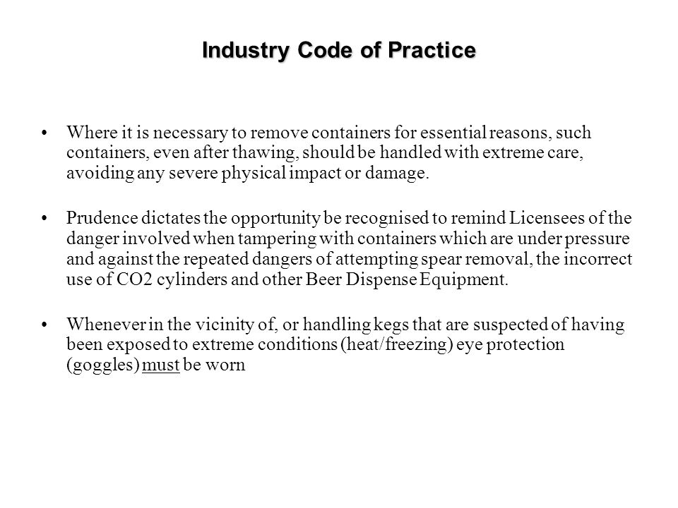 Industry Code of Practice Where it is necessary to remove containers for essential reasons, such containers, even after thawing, should be handled with extreme care, avoiding any severe physical impact or damage.