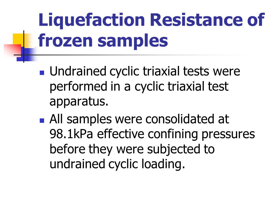 Liquefaction Resistance of frozen samples Undrained cyclic triaxial tests were performed in a cyclic triaxial test apparatus.