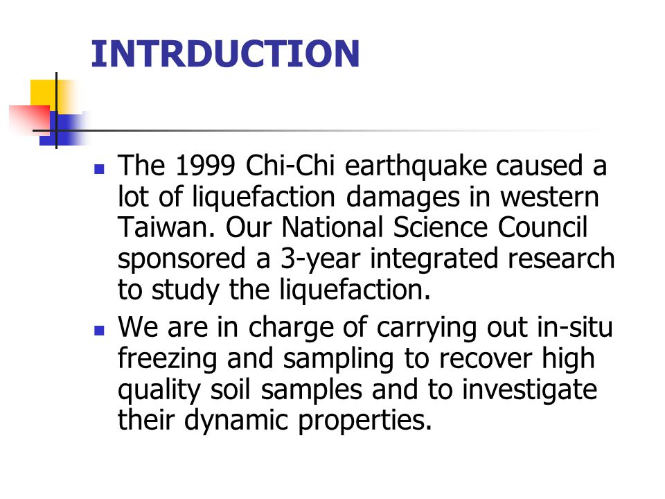 INTRDUCTION The 1999 Chi-Chi earthquake caused a lot of liquefaction damages in western Taiwan. Our National Science Council sponsored a 3-year integr