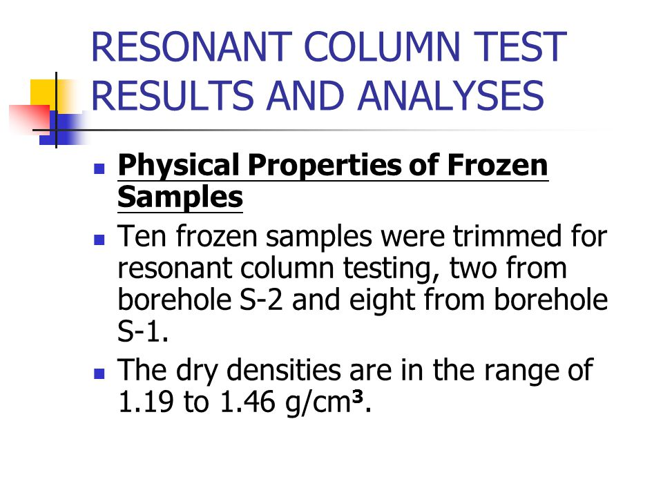 RESONANT COLUMN TEST RESULTS AND ANALYSES Physical Properties of Frozen Samples Ten frozen samples were trimmed for resonant column testing, two from borehole S-2 and eight from borehole S-1.
