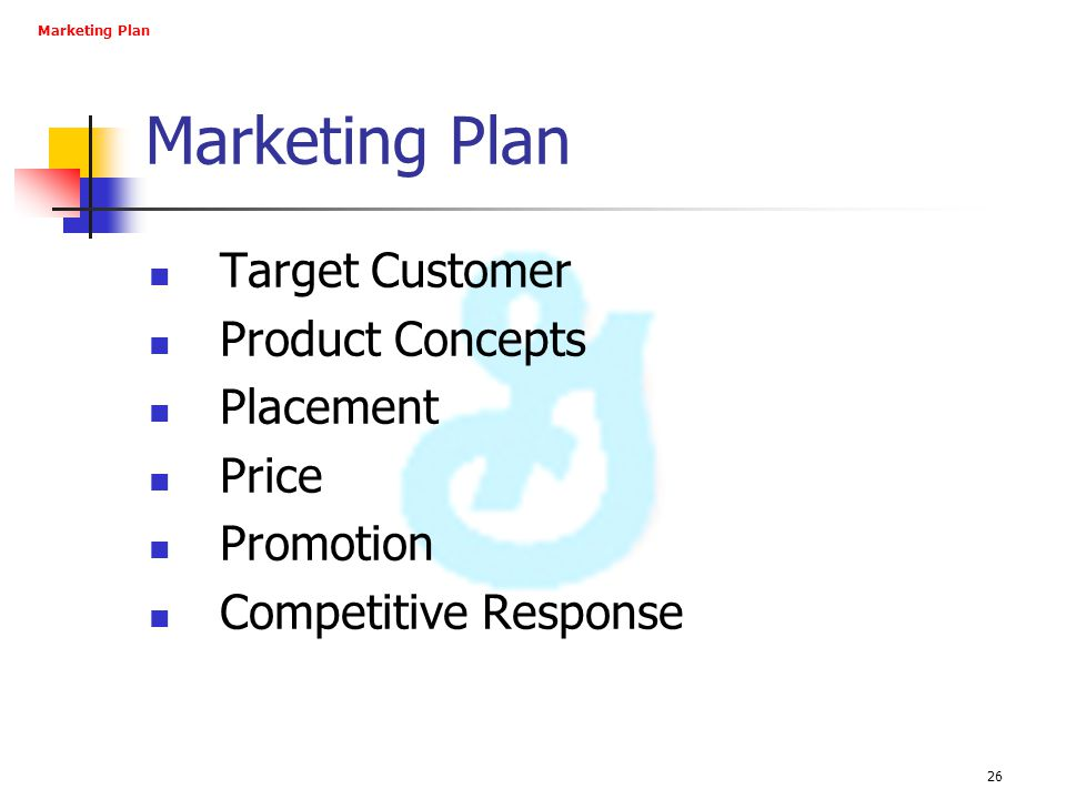 26 Marketing Plan Target Customer Product Concepts Placement Price Promotion Competitive Response Marketing Plan