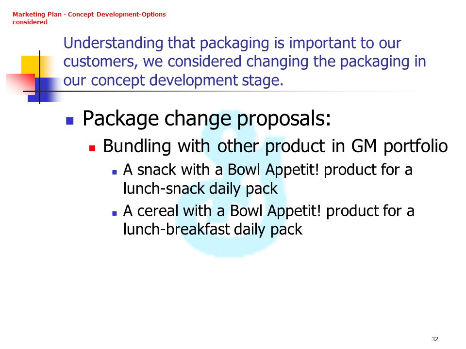 32 Understanding that packaging is important to our customers, we considered changing the packaging in our concept development stage. Package change p
