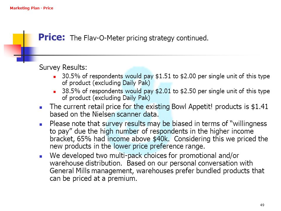 49 Price: The Flav-O-Meter pricing strategy continued. Survey Results: 30.5% of respondents would pay $1.51 to $2.00 per single unit of this type of p