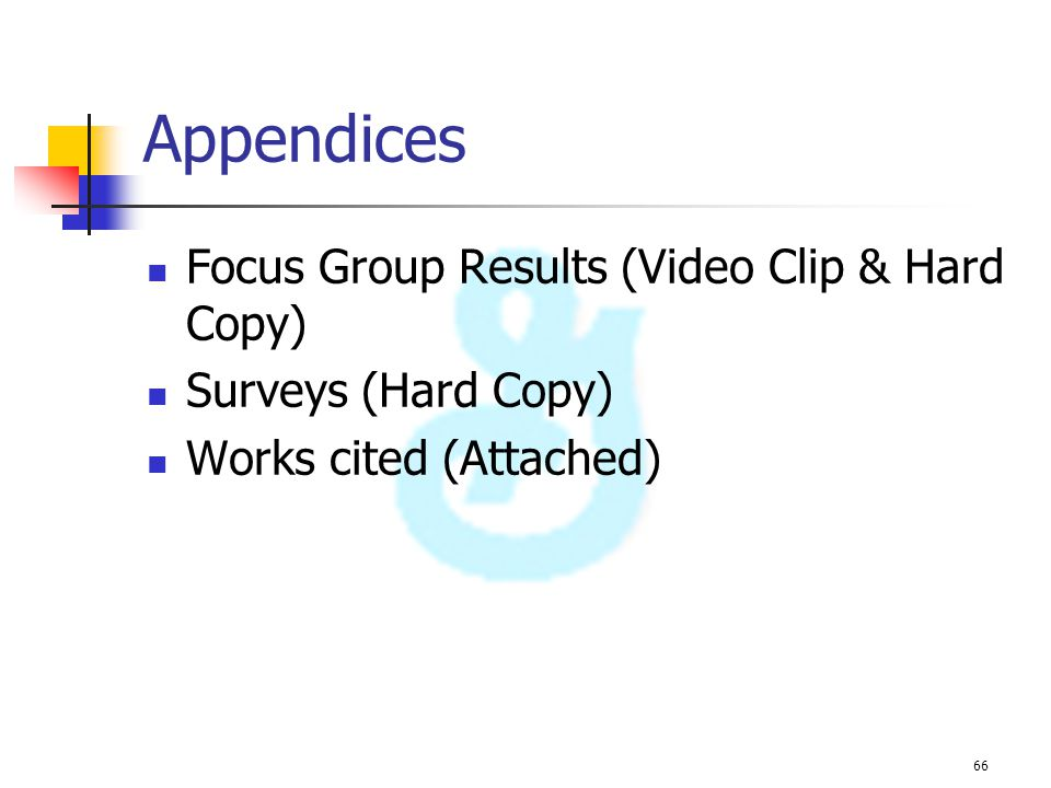 66 Appendices Focus Group Results (Video Clip & Hard Copy) Surveys (Hard Copy) Works cited (Attached)