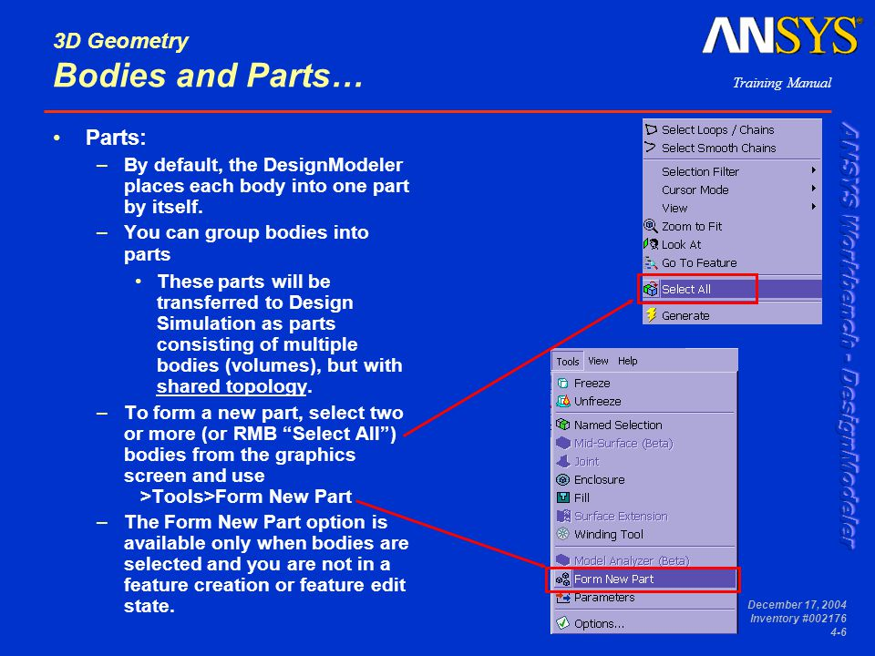 Training Manual December 17, 2004 Inventory #002176 4-7 3D Geometry Bodies and Parts… Why multi-body parts.