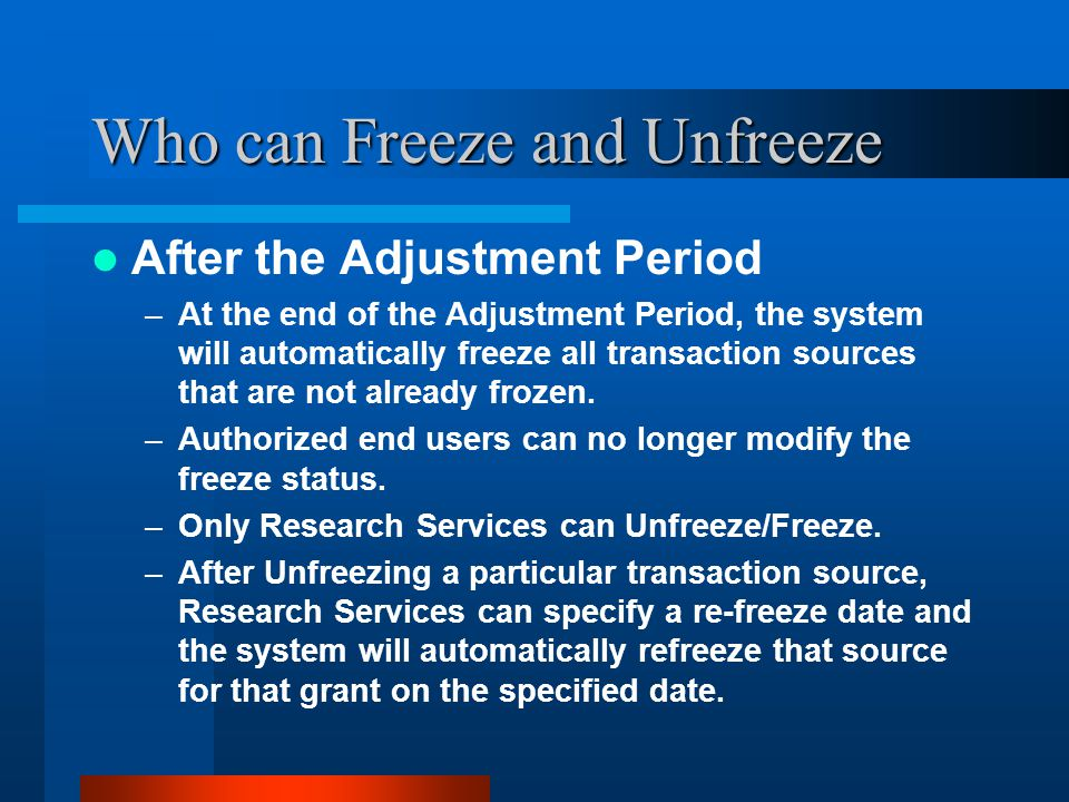 Who can Freeze and Unfreeze After the Adjustment Period –At the end of the Adjustment Period, the system will automatically freeze all transaction sources that are not already frozen.