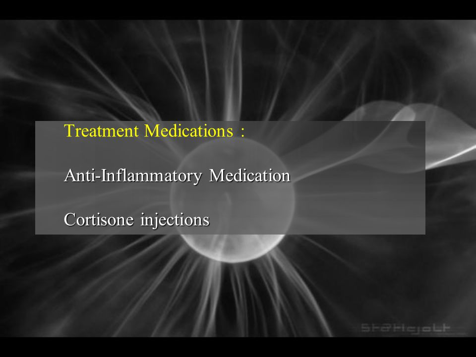 Treatment Medications : Anti-Inflammatory Medication Cortisone injections