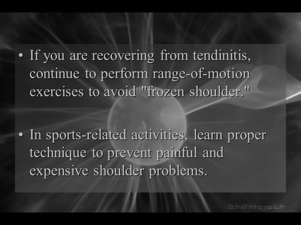 If you are recovering from tendinitis, continue to perform range-of-motion exercises to avoid