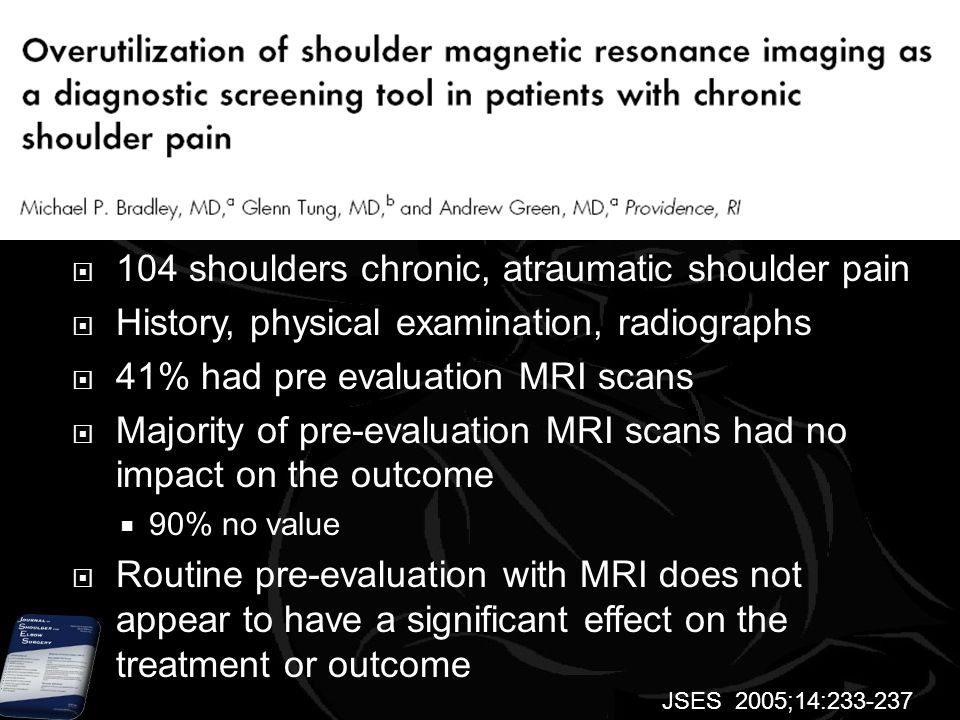  104 shoulders chronic, atraumatic shoulder pain  History, physical examination, radiographs  41% had pre evaluation MRI scans  Majority of pre-ev