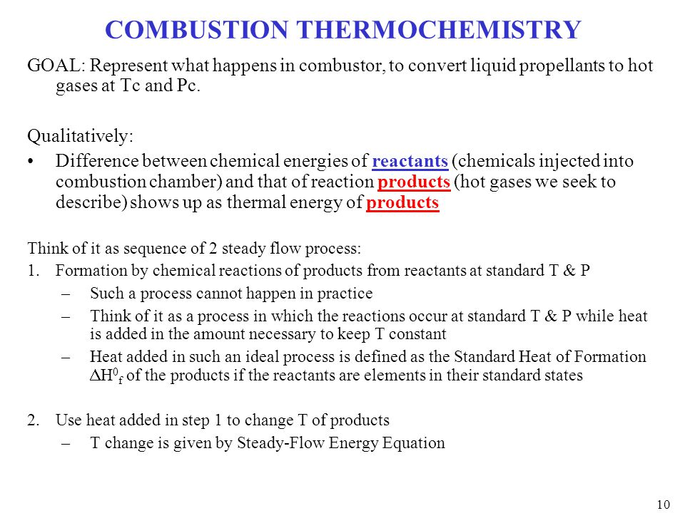 COMBUSTION THERMOCHEMISTRY GOAL: Represent what happens in combustor, to convert liquid propellants to hot gases at Tc and Pc. Qualitatively: Differen