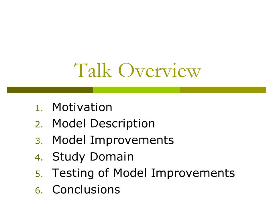 Talk Overview 1. Motivation 2. Model Description 3.