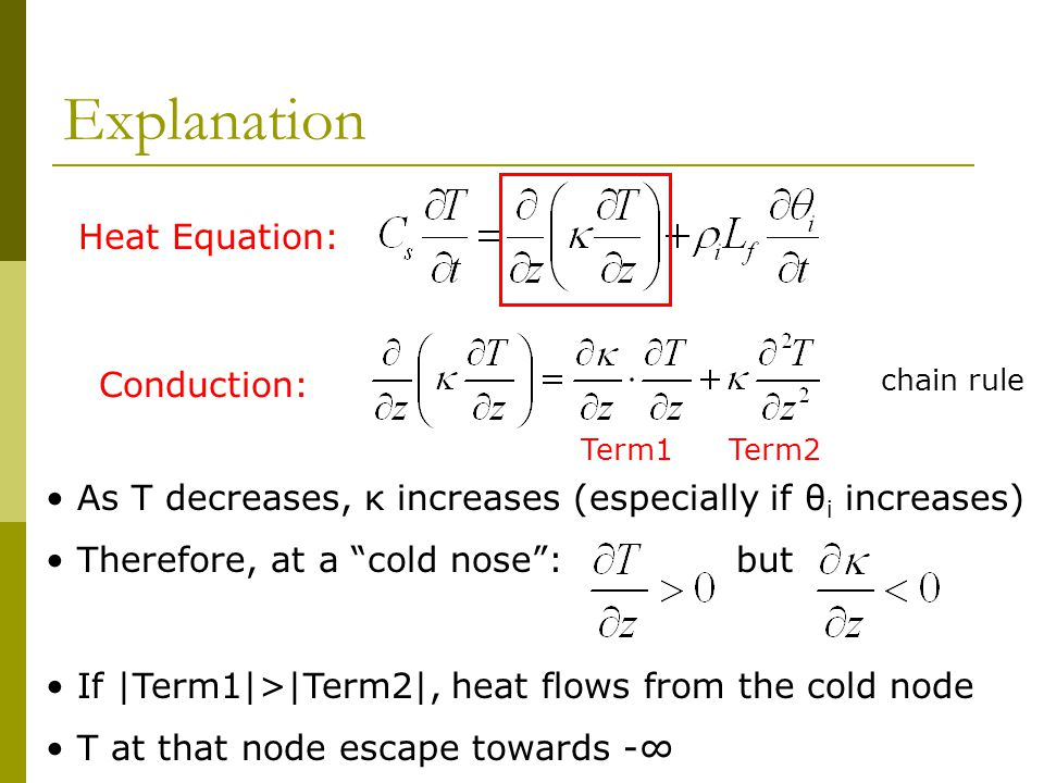 Explanation Heat Equation: Term1 Conduction: Term2 chain rule As T decreases, κ increases (especially if θ i increases) Therefore, at a cold nose : but If |Term1|>|Term2|, heat flows from the cold node T at that node escape towards -∞