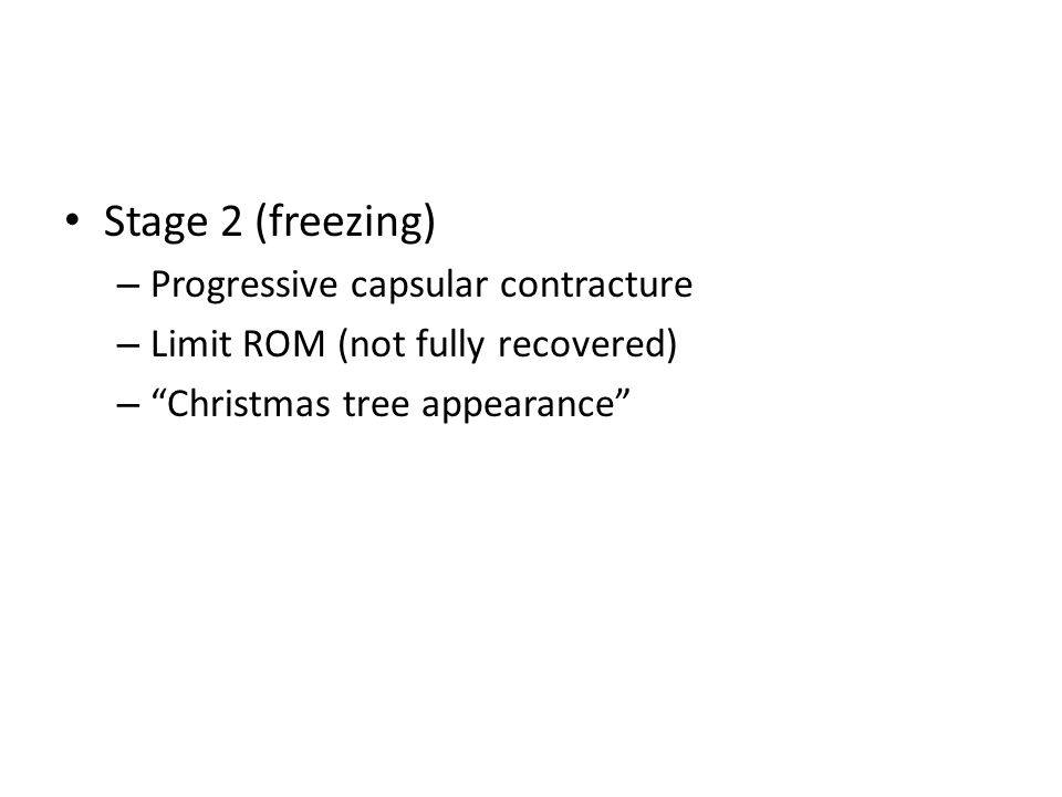 Stage 2 (freezing) – Progressive capsular contracture – Limit ROM (not fully recovered) – Christmas tree appearance
