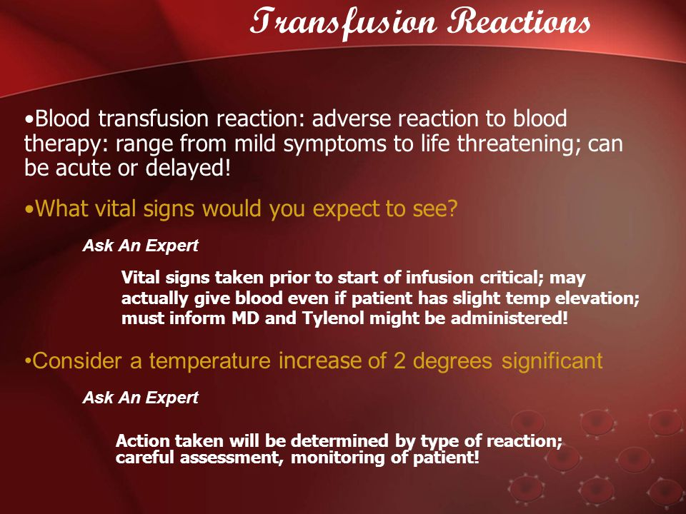 Transfusion Reactions/Complications Febrile (most common) –Sensitization to donor WBC, platelets, plasma proteins Bacterial (pyrogenic or sepsis) (not