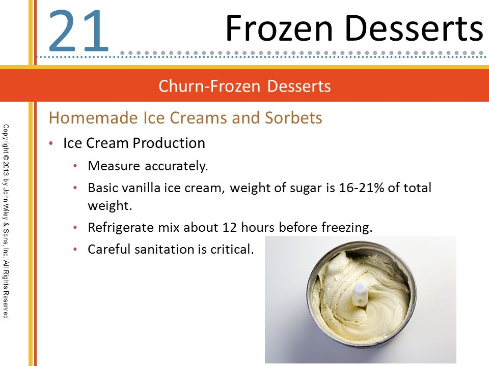 Churn-Frozen Desserts Copyright © 2013 by John Wiley & Sons, Inc. All Rights Reserved 21 Popular Ice Cream Desserts Parfaits Sundaes or coupes Baked A
