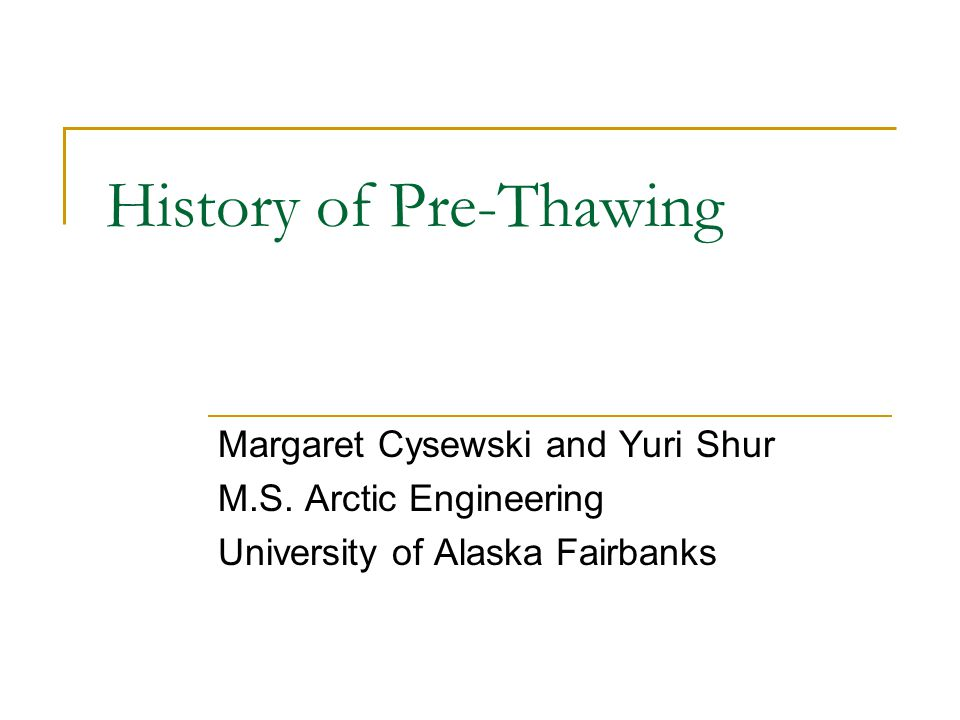 Introduction Thesis: History of Permafrost Engineering and Research in Fairbanks and Interior Alaska  Alaska and Richardson Highways and Alaska Railroad  CRREL's Fairbanks Permafrost Experimental Station  CRREL's Permafrost Tunnel Near Fox, Alaska  Pre-thawing techniques developed my gold miners and Davidson Ditch
