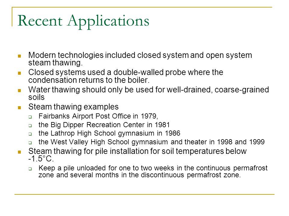 Recent Applications Modern technologies included closed system and open system steam thawing. Closed systems used a double-walled probe where the cond