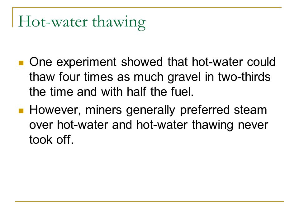 Hot-water thawing One experiment showed that hot-water could thaw four times as much gravel in two-thirds the time and with half the fuel. However, mi