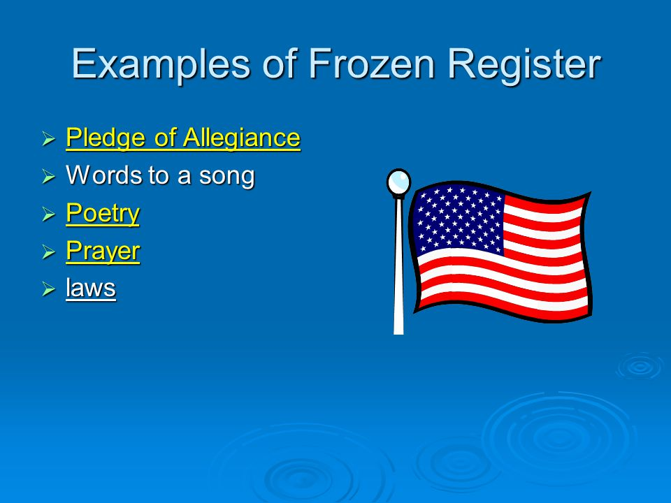 Examples of Frozen Register  Pledge of Allegiance  Words to a song  Poetry  Prayer  laws