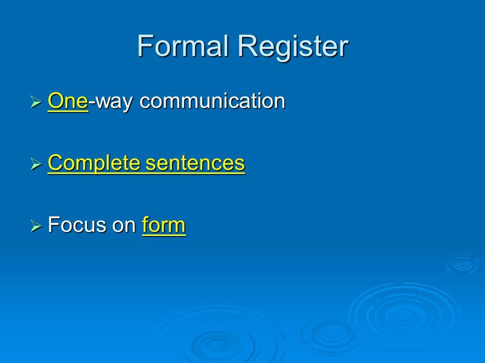 Formal Register  One-way communication  Complete sentences  Focus on form