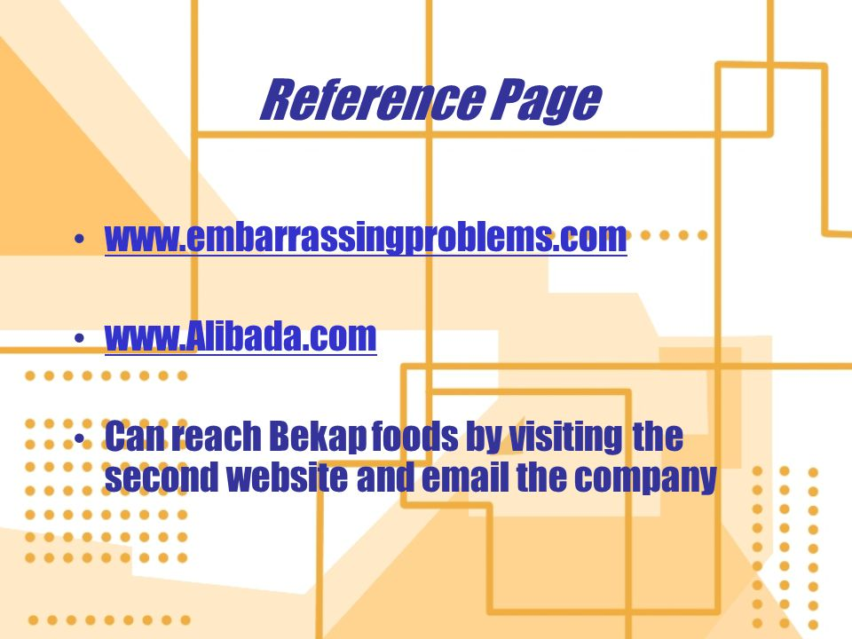 Reference Page www.embarrassingproblems.com www.Alibada.com Can reach Bekap foods by visiting the second website and email the company www.embarrassingproblems.com www.Alibada.com Can reach Bekap foods by visiting the second website and email the company
