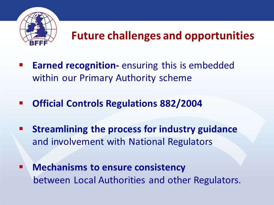 4  Earned recognition- ensuring this is embedded within our Primary Authority scheme  Official Controls Regulations 882/2004  Streamlining the proc