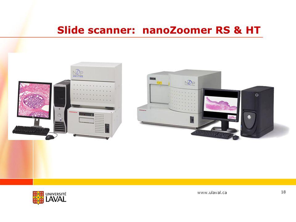 www.ulaval.ca 18 Slide scanner: nanoZoomer RS & HT