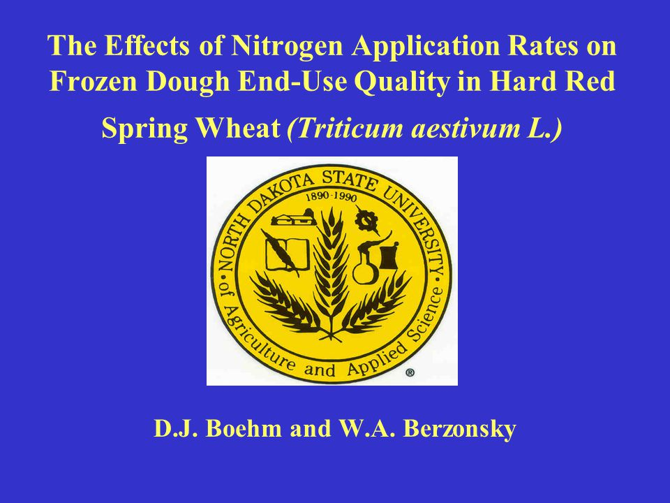 The Effects of Nitrogen Application Rates on Frozen Dough End-Use Quality in Hard Red Spring Wheat (Triticum aestivum L.) D.J.