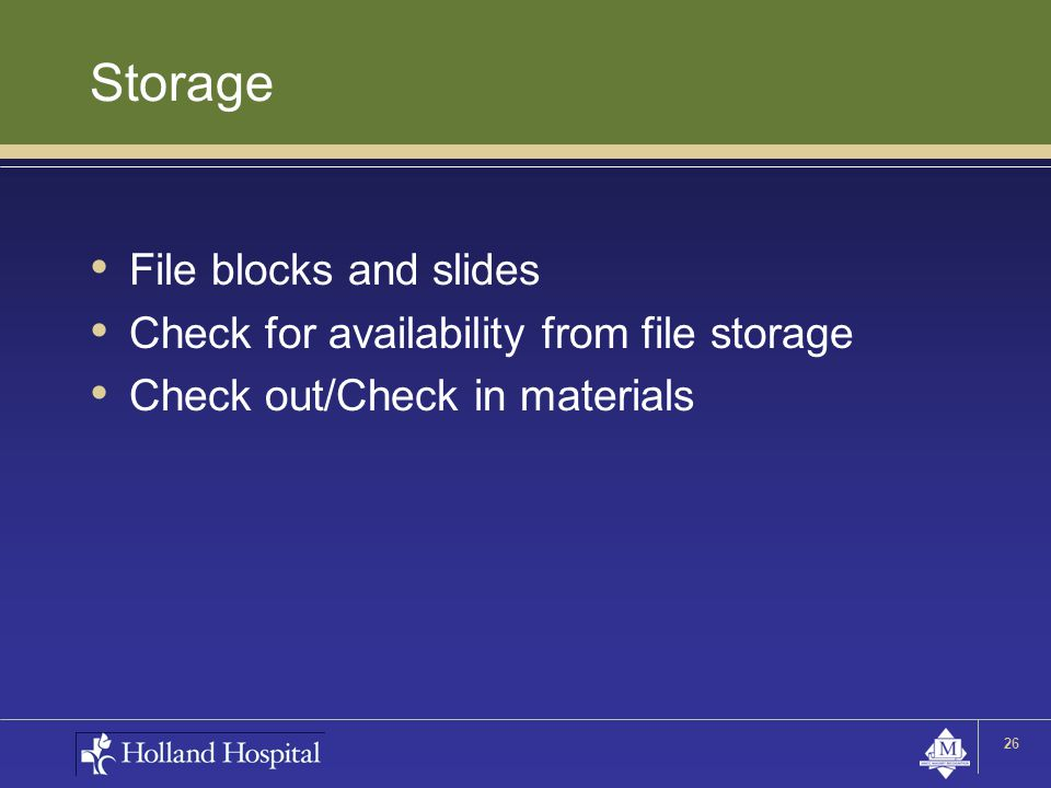 Storage File blocks and slides Check for availability from file storage Check out/Check in materials 26