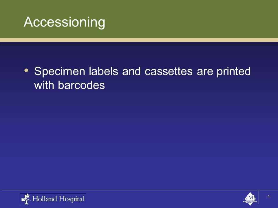 Accessioning Specimen labels and cassettes are printed with barcodes 4