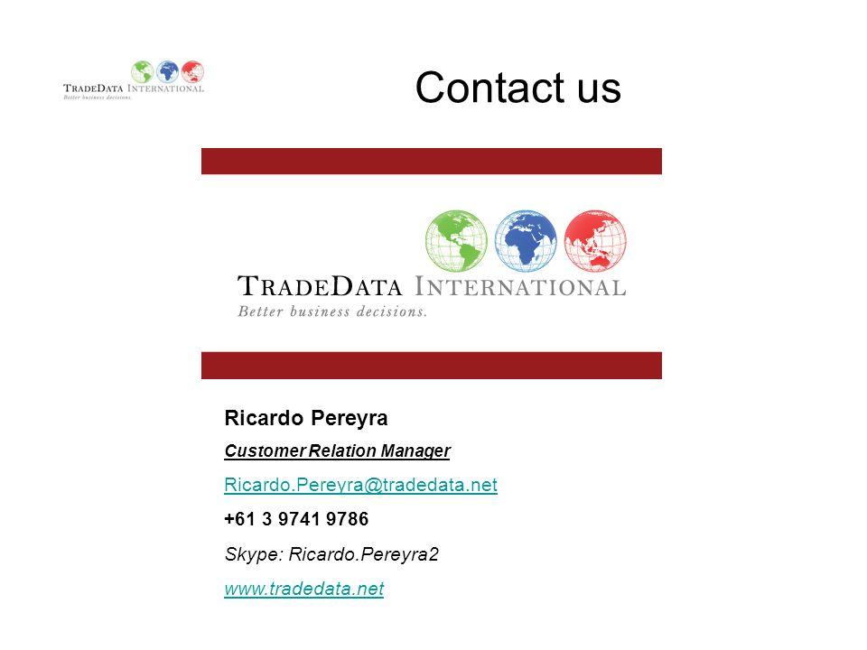 Contact us Ricardo Pereyra Customer Relation Manager Ricardo.Pereyra@tradedata.net +61 3 9741 9786 Skype: Ricardo.Pereyra2 www.tradedata.net