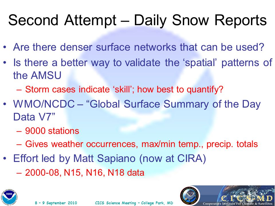 8 – 9 September 2010CICS Science Meeting – College Park, MD Second Attempt – Daily Snow Reports Are there denser surface networks that can be used? Is