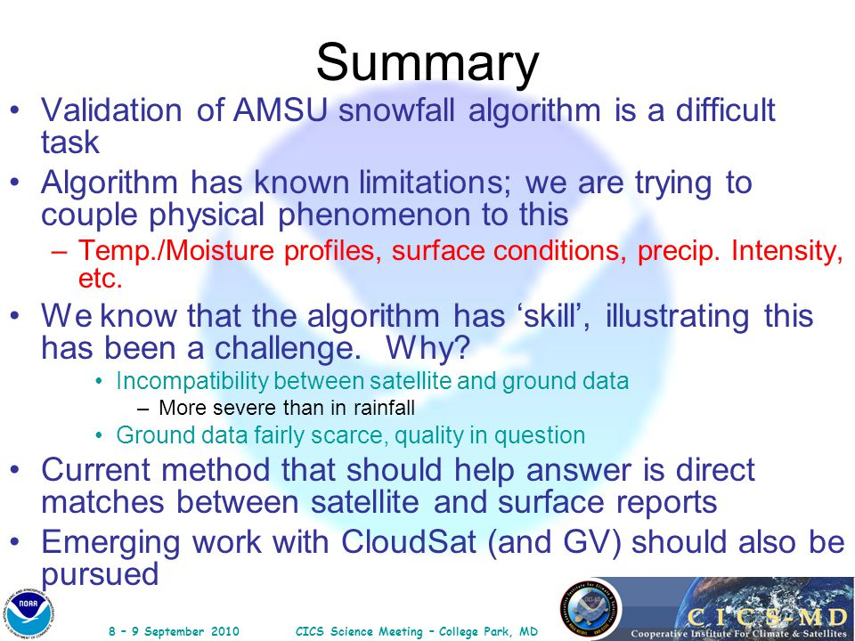8 – 9 September 2010CICS Science Meeting – College Park, MD Summary Validation of AMSU snowfall algorithm is a difficult task Algorithm has known limi