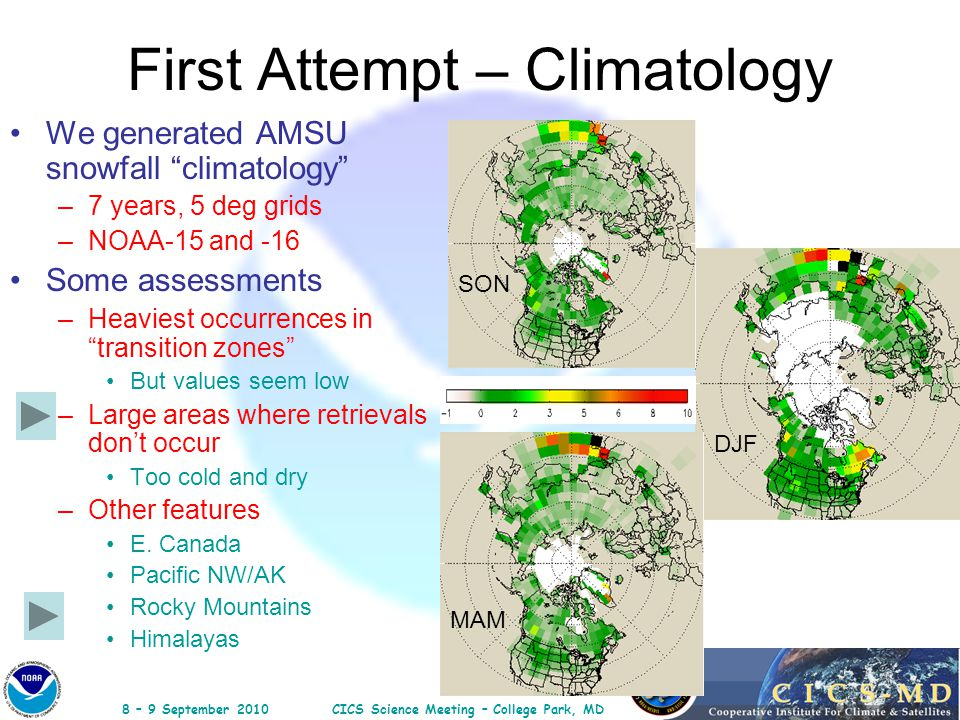 "8 – 9 September 2010CICS Science Meeting – College Park, MD First Attempt – Climatology We generated AMSU snowfall ""climatology"" –7 years, 5 deg grids"
