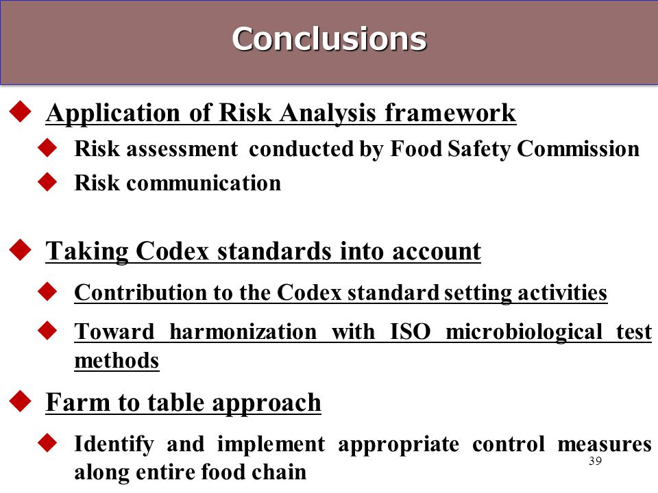 ConclusionsConclusions  Application of Risk Analysis framework  Risk assessment conducted by Food Safety Commission  Risk communication  Taking Co