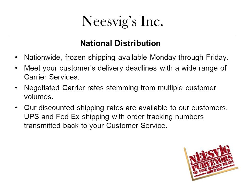 Neesvig's Inc.Nationwide, frozen shipping available Monday through Friday.
