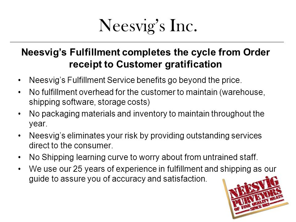Neesvig's Inc.Neesvig's Fulfillment Service benefits go beyond the price.