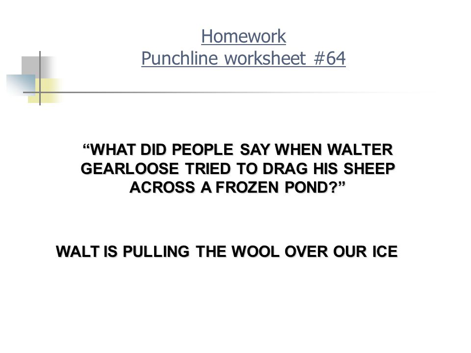 "Homework Punchline worksheet #64 WALT IS PULLING THE WOOL OVER OUR ICE ""WHAT DID PEOPLE SAY WHEN WALTER GEARLOOSE TRIED TO DRAG HIS SHEEP ACROSS A FRO"