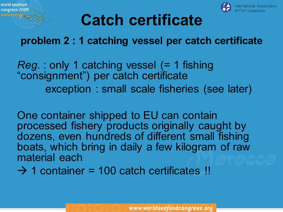 International Association of Fish Inspectors Catch certificate problem 2 : 1 catching vessel per catch certificate Reg.