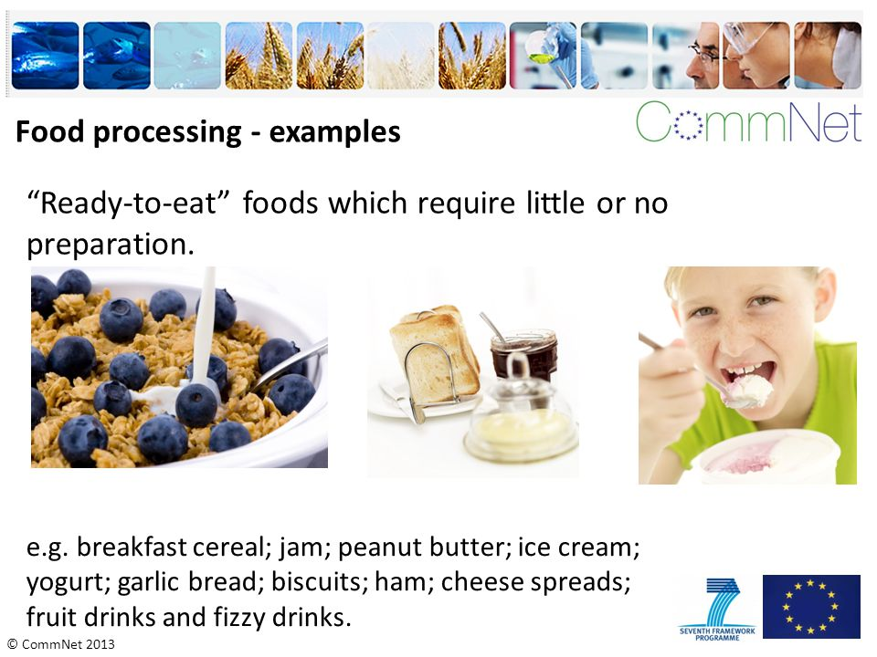 © CommNet 2013 Food processing - examples Ready-to-eat foods which require little or no preparation.