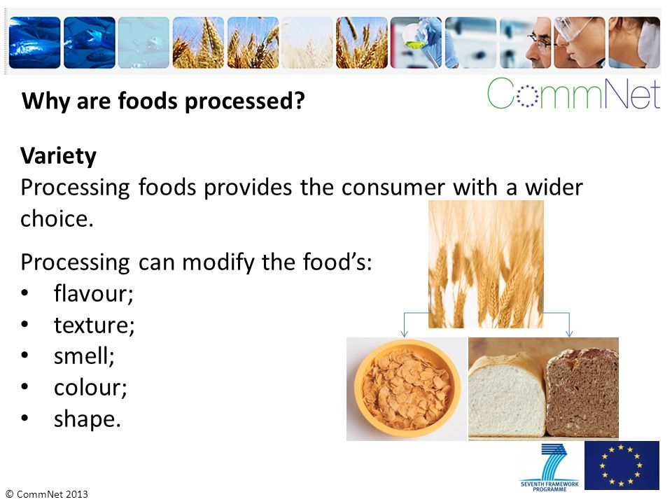 © CommNet 2013 Why are foods processed.