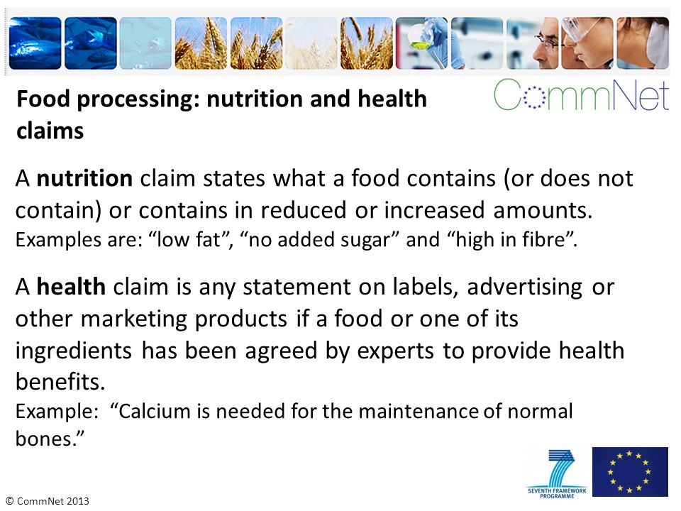"""© CommNet 2013 A nutrition claim states what a food contains (or does not contain) or contains in reduced or increased amounts. Examples are: """"low fat"""