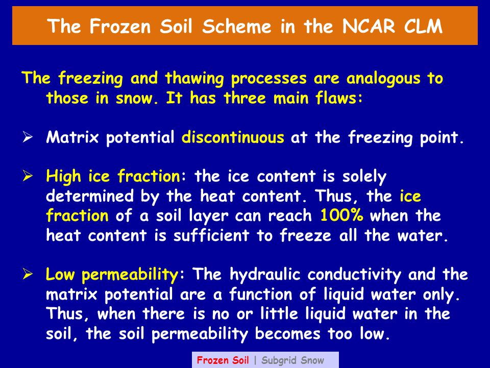 The Frozen Soil Scheme in the NCAR CLM The freezing and thawing processes are analogous to those in snow.