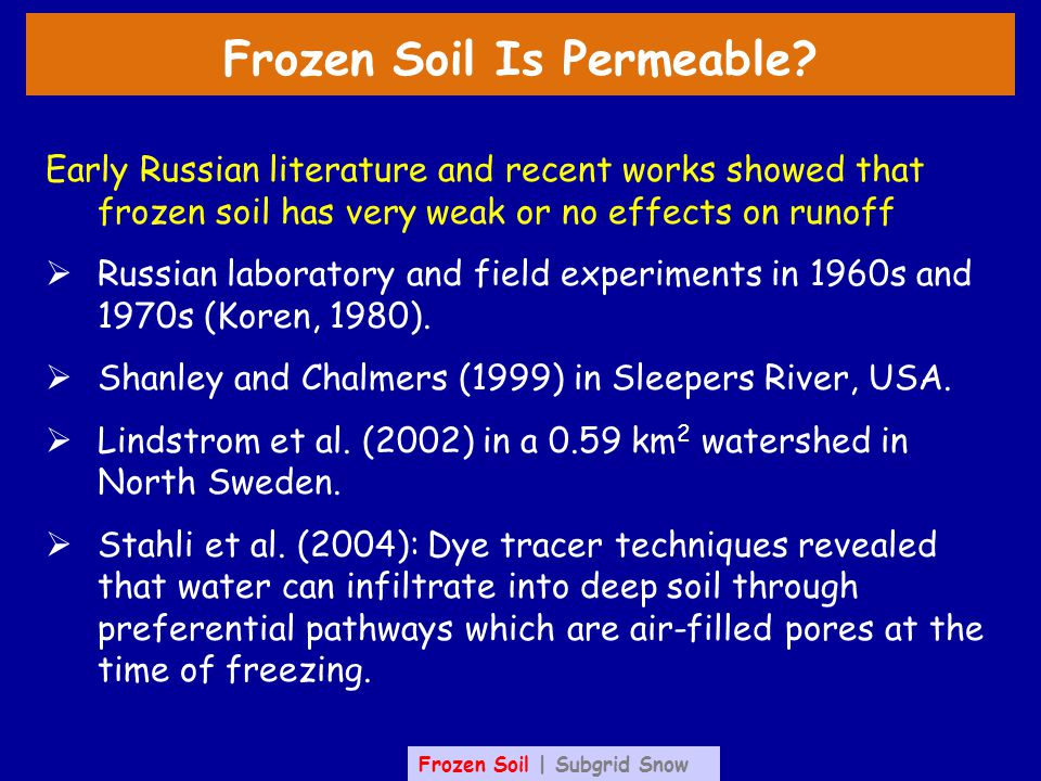 Frozen Soil Is Permeable? Early Russian literature and recent works showed that frozen soil has very weak or no effects on runoff  Russian laboratory