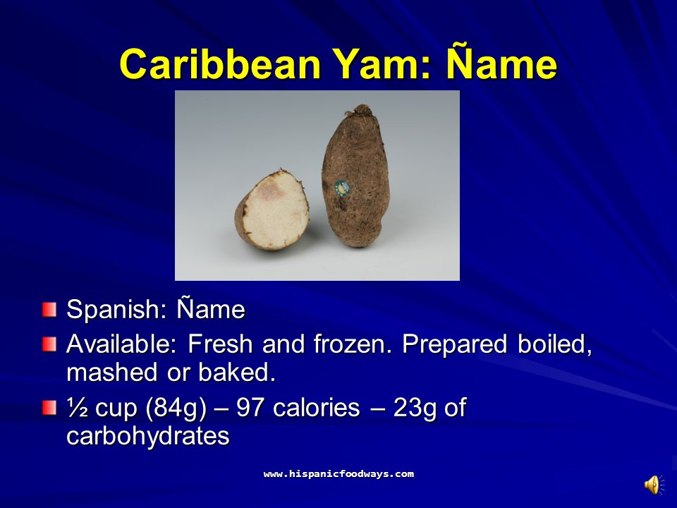 www.hispanicfoodways.com Caribbean Yam: Ñame Spanish: Ñame Available: Fresh and frozen.